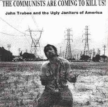John Trubee Ugly Janitors Of America The The Communists Are Coming To Kill Us